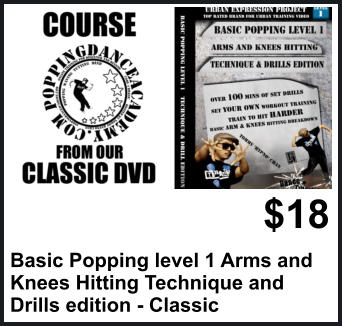 $18 Basic Popping level 1 Arms and  Knees Hitting Technique and  Drills edition - Classic